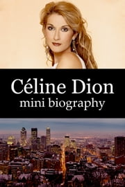 Céline Dion Mini Biography ebook by eBios