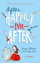 Snow White and the Magic Mirror (After Happily Ever After) ebook by Tony Bradman, Sarah Warburton