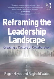 Reframing the Leadership Landscape - Creating a Culture of Collaboration ebook by Dr Reginald Watts,Dr Roger Barker,Dr Roger Hayes