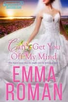 Can't Get You Off My Mind ebook by Emma Roman