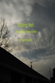 Wishing Well-A sequel to Well wishers ebook by Danny E. Allen