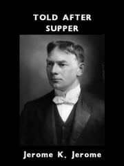 Told After Supper ebook by Jerome K. Jerome