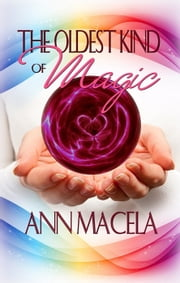 The Oldest Kind Of Magic ebook by Ann Macela