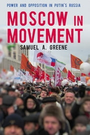 Moscow in Movement - Power and Opposition in Putin's Russia ebook by Samuel A. Greene