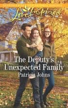 The Deputy's Unexpected Family ebook by Patricia Johns