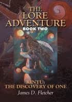 The Lore Adventure - Book Two: Kintu: the Discovery of One ebook by James D. Fletcher