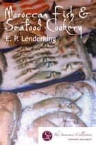 Moroccan Fish & Seafood Cookery ebook by EP Lenderking