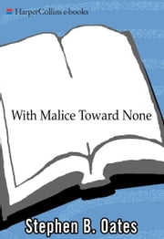 With Malice Toward None - The Life of Abraham Lincoln ebook by Stephen B. Oates