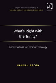 What's Right with the Trinity? - Conversations in Feminist Theology ebook by Dr Hannah Bacon,Revd Jeff Astley,Professor James A Beckford,Mr Richard Brummer,Professor Vincent Brümmer,Professor Paul S Fiddes,Professor T J Gorringe,Mr Stanley J Grenz,Mr Richard Hutch,Dr David Jasper,Ms Judith Lieu,Professor Geoffrey Samuel,Mr Gerhard Sauter,Professor Adrian Thatcher,Canon Anthony C Thiselton,Mr Terrance Tilley,Mr Alan Torrance,Mr Miroslav Volf,Mr Raymond Brady Williams