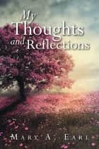 My Thoughts and Reflections ebook by Mary A. Earl