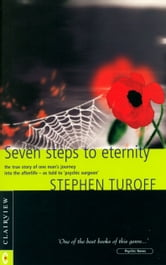 Seven Steps to Eternity: The true story of one man's journey into the afterlife - as told to 'psychic surgeon' Stephen Turoff ebook by Stephen Turoff