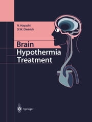 Brain Hypothermia Treatment ebook by Nariyuki Hayashi,Dalton W. Dietrich