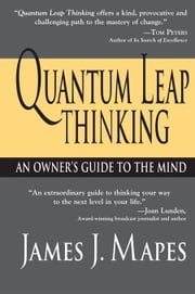 Quantum Leap Thinking - An Owner's Guide to the Mind ebook by James Mapes