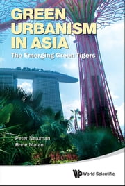 Green Urbanism in Asia - The Emerging Green Tigers ebook by Peter Newman,Anne Matan