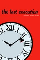 The Last Execution ebook by Jesper Wung-Sung,Lindy Falk van Rooyen