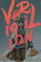 Vermilion - The Adventures of Lou Merriwether, Psychopomp ebook by Molly Tanzer