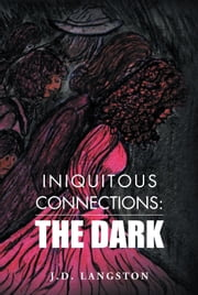 INIQUITOUS CONNECTIONS : - THE DARK ebook by J.D. Langston