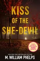 Kiss of the She-Devil ebook by M. William Phelps