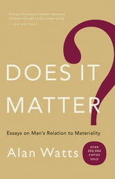 Does It Matter? - Essays on Man's Relation to Materiality ebook by Alan W. Watts