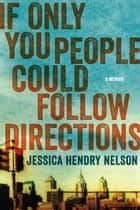 If Only You People Could Follow Directions - A Memoir 電子書 by Jessica Hendry Nelson