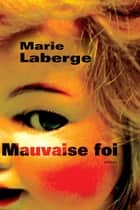 Mauvaise foi ebook by Marie Laberge