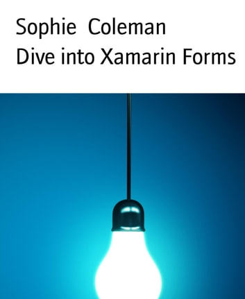 Dive into Xamarin Forms eBook by Sophie Coleman