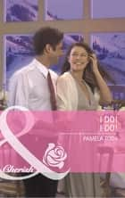 I Do! I Do! (Mills & Boon Cherish) (Montana, Book 20) ebook by Pamela Toth