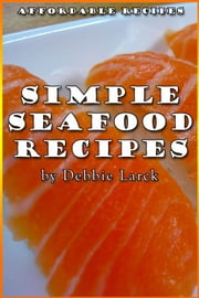 Simple Seafood Recipes ebook by Kobo.Web.Store.Products.Fields.ContributorFieldViewModel