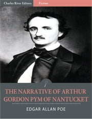The Narrative of Arthur Gordon Pym of Nantucket (Illustrated Edition) ebook by Edgar Allan Poe