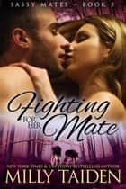 Fighting for her Mate - Sassy Mates, #5 ebook by Milly Taiden