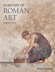 A History of Roman Art ebook by Steven L. Tuck