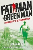 Fat Man to Green Man - From Unfit to Ultramarathon ebook by