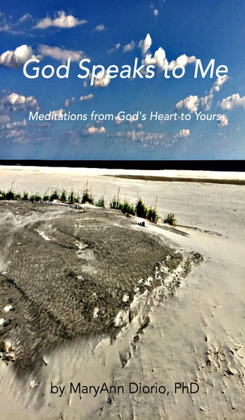 God Speaks to Me: Meditations from God's Heart to Yours ebook by MaryAnn Diorio, PhD, MFA