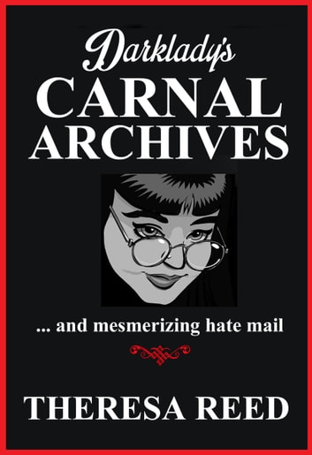 Darklady's Carnal Archives and Mesmerizing Hate Mail ebook by Theresa Reed
