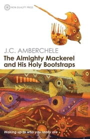 The Almighty Mackerel and His Holy Bootstraps ebook by J.C. Amberchele