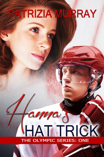 Hanna's Hat Trick: The Olympic Series - Book One ebook by Patrizia Murray