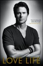Love Life ebook by Rob Lowe