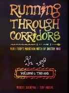 Running Through Corridors: Rob and Toby's Marathon Watch of Doctor Who (Vol. 1: The 60s) ebook by Robert Shearman, Toby Hadoke