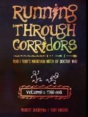 Running Through Corridors: Rob and Toby's Marathon Watch of Doctor Who (Vol. 1: The 60s) ebook by Robert Shearman,Toby Hadoke