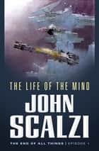 The End of All Things #1: The Life of the Mind - The End of All Things ebook by John Scalzi