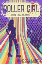 Roller Girl - Lake Lovelace, #3 ebook by Vanessa North