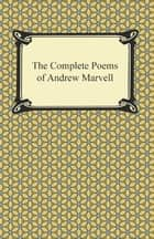 The Complete Poems of Andrew Marvell ebook by Andrew Marvell