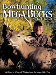 Bowhunting Mega Bucks ebook by Michael Hanback
