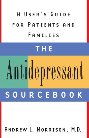 The Antidepressant Sourcebook - A User's Guide for Patients and Families ebook by Andrew L. Morrison, M.D.