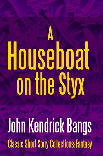 A Houseboat on the Styx ebook by John Kendrick Bangs
