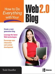 How to Do Everything with Your Web 2.0 Blog ebook by Stauffer, Todd