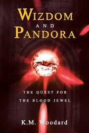 WIZDOM AND PANDORA - THE QUEST FOR THE BLOOD JEWEL ebook by K. M. WOODARD