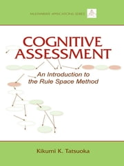 Cognitive Assessment - An Introduction to the Rule Space Method ebook by Kikumi K. Tatsuoka
