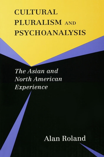 Cultural Pluralism and Psychoanalysis - The Asian and North American Experience ebook by Alan Roland