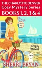 A Charlotte Denver Cozy Mysteries Collection - Books 1-4 - The Charlotte Denver Cozy Mystery Series ebook by Sherri Bryan